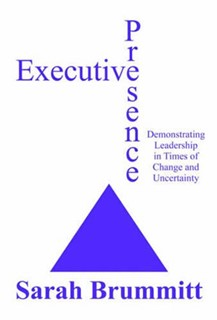 Executive Presence – Demonstrating Leadership In Times Of Change And Uncertainty
