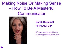 Making Noise or Making Sense-How to be a Masterful Communicator